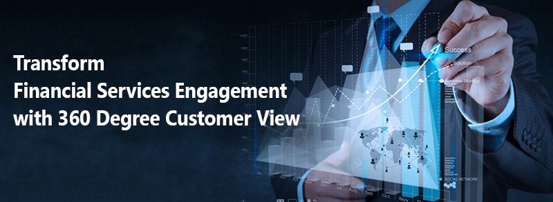 Transform Financial Services Engagement with 360 degree Customer View