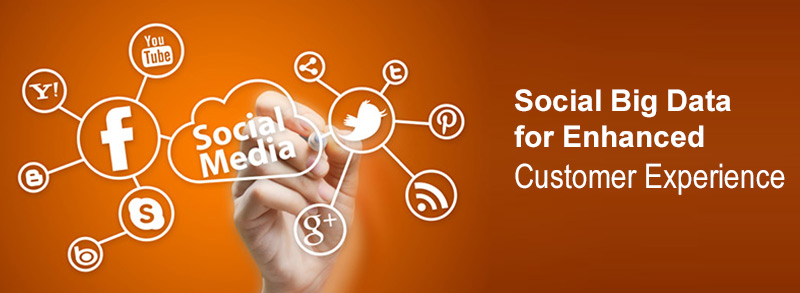 Social Big Data for Enhanced Customer Experience